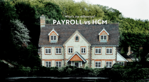 Let's learn about the HCM House and where Payroll fits in!